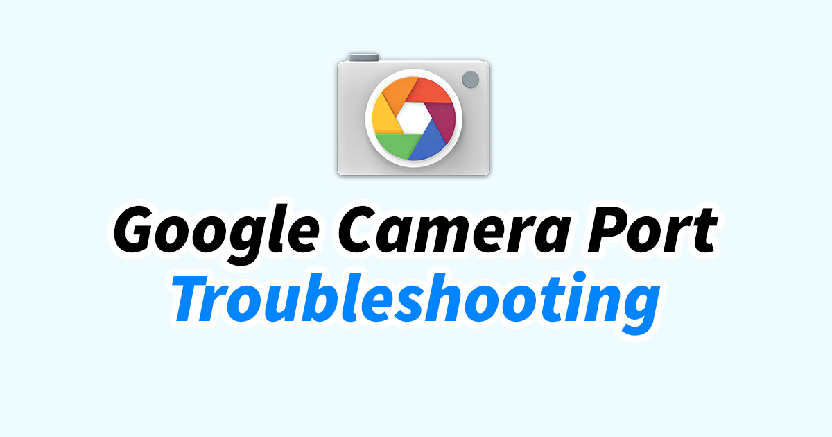 Google Camera Port: FAQ and Troubleshooting