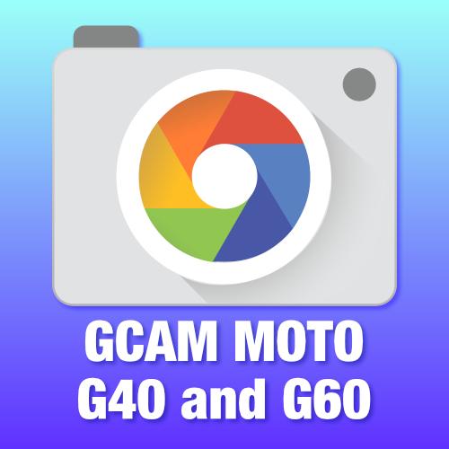 GCam Moto G40 and G60
